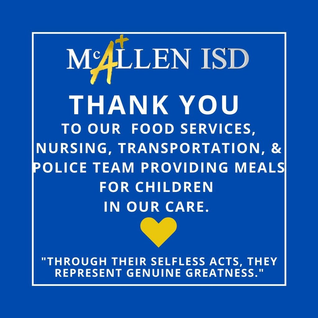 "McAllen ISD - Thank you to our food services, nursing, transportation, and police team providing meals for children in our care. ""Through their selfless acts, they represent genuine greatness."""